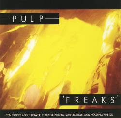Pulp - Freaks - Ten Stories About Power, Claustrophobia, Suffocation And Holding Hands