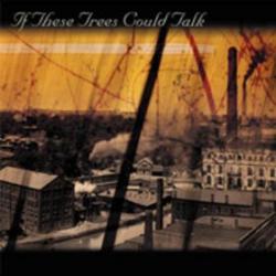 If These Trees Could Talk - If These Trees Could Talk