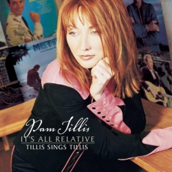Pam Tillis - It's All Relative - Tillis Sings Tillis