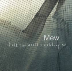 MEW - Half The World Is Watching Me
