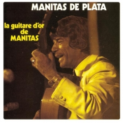 Manitas De Plata - La Guitare D'or De Manitas