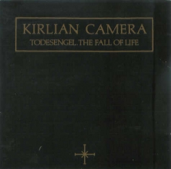 Kirlian Camera - Todesengel. The Fall of Life