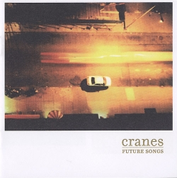 Cranes - Future Songs