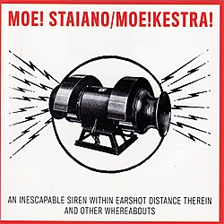 Moe! Staiano - An Inescapable Siren Within Earshot Distance Therein And Other Whereabouts