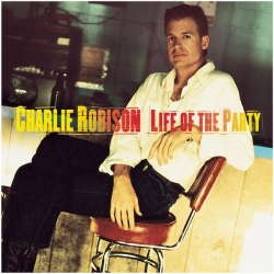 Charlie Robison - Life Of The Party