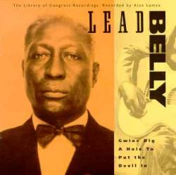 Leadbelly - Gwine Dig A Hole To Put The Devil In - The Library Of Congress Recordings, Volume Two