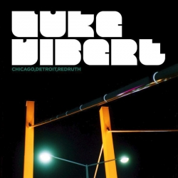 Luke Vibert - Chicago, Detroit, Redruth