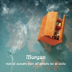 Morgan - Non Al Denaro Non All'Amore Nè Al Cielo