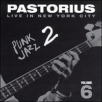 Jaco Pastorius - Live In New York City, Vol. 6: Punk Jazz 2