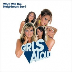 Girls Aloud - What Will The Neighbours Say