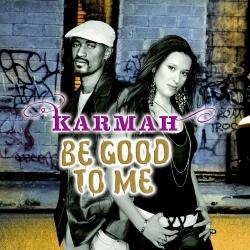 Karmah - Be Good To Me