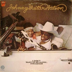 Johnny Guitar Watson - I Don't Want To Be Alone, Stranger