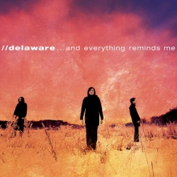 Delaware - ... And Everything Reminds Me