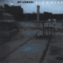 Jeff London - Slowness
