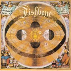 Fishbone - Give A Monkey A Brain… And He'll Swear He's The Center Of The Universe