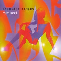 Mouse On Mars - Vulvaland