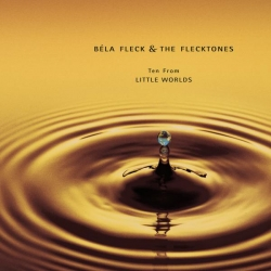 Béla Fleck & the Flecktones - 10 From Little Worlds
