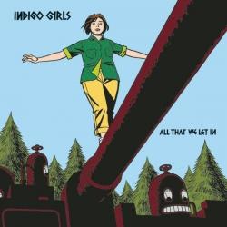 Indigo Girls - All That We Let In