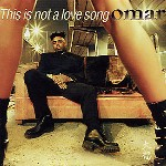 Omar - This Is Not A Love Song