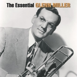 Glenn Miller - The Essential Glenn Miller