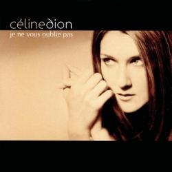 Celine Dion - Je Ne Vous Oublie Pas