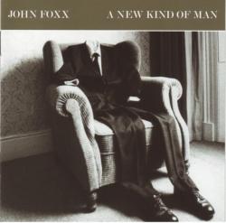 John Foxx - A New Kind Of Man