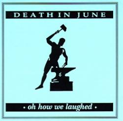 Death in June - Oh How We Laughed