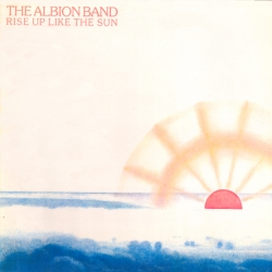 The Albion Band - Rise Up Like The Sun