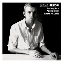 Jay-Jay Johanson - The Long Term Physical Effects Are Not Yet Known