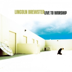 Lincoln Brewster - Live To Worship