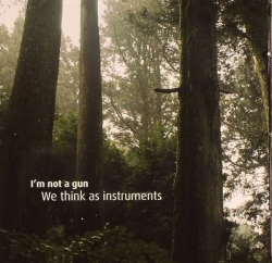 I'm Not a Gun - We Think As Instruments