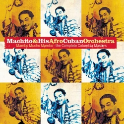 Machito & His Afro-Cuban Orchestra - Mambo Mucho Mambo: The Complete Columbia Masters