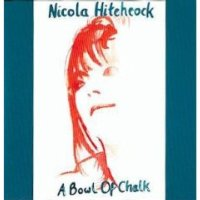Nicola Hitchcock - A Bowl Of Chalk