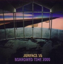 Surface 10 - Borrowed Time 2000