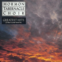 The Mormon Tabernacle Choir - The Mormon Tabernacle Choir's Greatest Hits - 22 Best-Loved Favorites