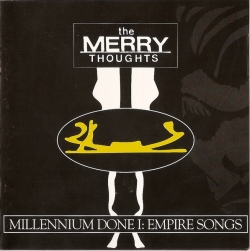 The Merry Thoughts - Millenium Done I: Empire Songs
