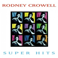 Rodney Crowell - Super Hits