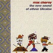 Max Chorny - The New Sound Of Ethnic Ukraine