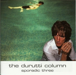 The durutti column - Sporadic Three