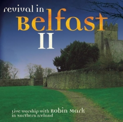 Robin Mark - Revival In Belfast II