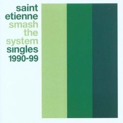 Saint Etienne - Smash The System (Singles 1990-99)