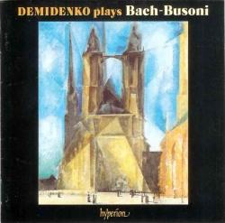 Ferruccio Busoni - Demidenko Plays Bach-Busoni