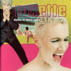 Roxette - Have A Nice Day