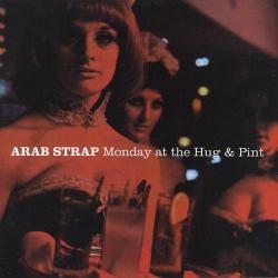 Arab Strap - Monday At The Hug & Pint (+2)