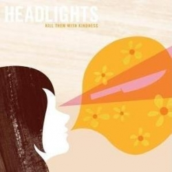 Headlights - Kill Them With Kindness