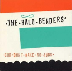 The Halo Benders - God Don't Make No Junk