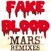 Fake Blood - Mars (Remixes)