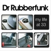Dr. Rubberfunk - My Life At 33 (2006)