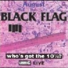 Black Flag - Who's Got The 10 1/2 ?