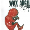 Wax Angel - Change The World (2001)